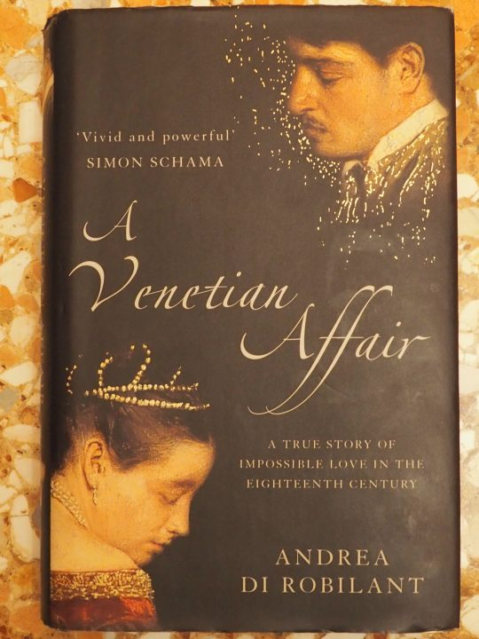 The Venetian Affair, A true story of an impossible love in the 18th century by Andrea di Robilant
